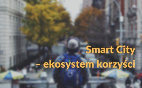 Smart City – ekosystem korzyści