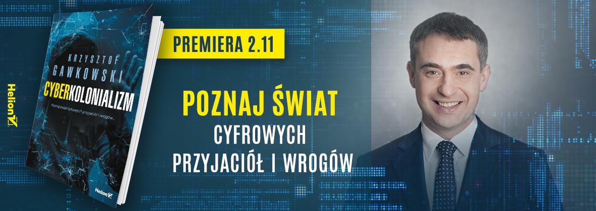 Cyberkolonializm, Krzysztof Gawkowski, Helion 2018